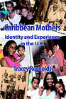 Caribbean Mothers: Identity and Experience in the U.K. by Tracey Reynolds (Paperback, 2005)