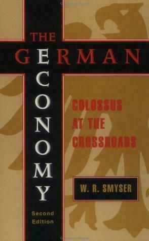 The German Economy : Colossus at the Crossroads by W. R. Smyser
