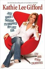 Just When I Thought I'd Dropped My Last Egg: Life and Other Calamities Gifford,
