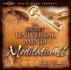 The Secret Universal Mind Meditation II by Kelly Howell (CD-Audio, 2008)