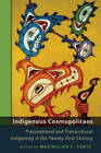 Indigenous Cosmopolitans: Transnational and Transcultural Indigeneity in the Twenty-First Century by Peter Lang Publishing Inc (Paperback, 2010)