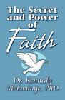 The Secret and Power of Faith by Phd Dr Kennedy Mokwunye, Kennedy Mokwunye (Paperback / softback, 2009)