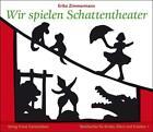 Wir spielen Schattentheater von Erika Zimmermann (2011, Kunststoffeinband)