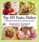 Top 100 Pasta Dishes: Easy Everyday Recipes That Children Will Love by Annabel Karmel (Hardback)