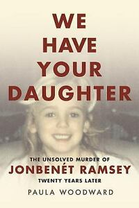 We-Have-Your-Daughter-The-Unsolved-Murder-of-JonBenet-Ramsey-Twenty-Years-Later