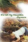 It's Not My Mountain Anymore by Barbara Taylor Woodall (Paperback / softback, 2011)