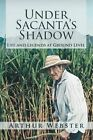 Under Sacanta's Shadow: Life and Legends at Ground Level by Arthur Webster (Paperback / softback, 2015)