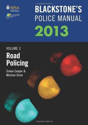 Blackstone's Police Manual Volume 3: Road Policing 2013 (Blackstone's Police Ma