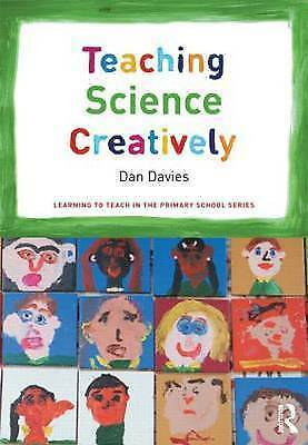 Teaching Science Creatively (Learning to Teach in the Primary School-ExLibrary