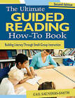 The Ultimate Guided Reading How-to Book: Building Literacy Through Small Group Instruction by Gail Saunders-Smith (Paperback, 2015)