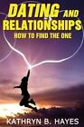 Dating and Relationships: How to Find the One! by Kathryn B Hayes (Paperback / softback, 2014)