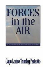 Forces in the Air : An Autobiography of a Canadian Forces Brat by Gaye...