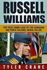Russell Williams: The True Crime Case of the Canadian Air Force Colonel Serial Killer by Tyler Crane (Paperback / softback, 2016)