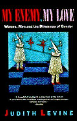 My Enemy, My Love : Women, Men and the Dilemmas of Gender by Levine, Judith