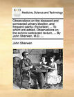 Observations on the Diseased and Contracted Urinary Bladder, and Frequent Painful Micturition; ... to Which Are Added, Observations on the Schirro-Contracted Rectum, ... by John Sherwen, M.D. ... by John Sherwen (Paperback / softback, 2010)