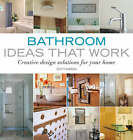 Bathroom Ideas That Work: Creative Design Solutions for Your Home by Scott Gibson (Paperback, 2007)