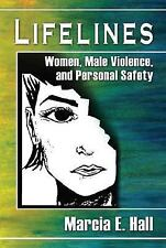 Lifelines: Women, Male Violence, and Personal Safety by Hall, Marcia E