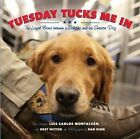 Tuesday Tucks Me in: The Loyal Bond Between a Soldier and His Service Dog by Bret Witter, Luis Carlos Montalvan (Hardback, 2014)
