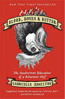 Blood, Bones & Butter: The Inadvertent Education of a Reluctant Chef by Gabrielle Hamilton (Hardback, 2011)