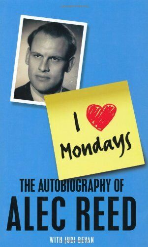 I Love Mondays: The autobiography of Sir Alec Reed CBE By Alec Reed, Judi Bevan