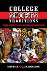 College Sports Traditions: Picking Up Butch, Silent Night, and Hundreds of Others by Stan Beck, Jack Wilkinson (Hardback, 2013)
