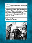 The Reform of the Law: An Address by Hon. William L. Putnam Before the State Bar Association of Indiana, at Indianapolis, July 20 and 21, 1908. by William L Putnam (Paperback / softback, 2010)