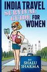 India Travel Survival Guide for Women by Shalu Sharma (Paperback / softback, 2013)