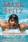 Mark Spitz: The Extraordinary Life of an Olympic Champion by Richard Foster (Hardback, 2008)