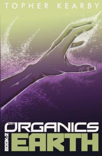 Organics: The Organics : Earth by Topher Kearby (2016,