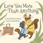 Love You More Than Anything by Anna Harber Freeman (Board book, 2016)