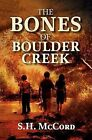 The Bones of Boulder Creek by S H McCord (Paperback / softback, 2012)