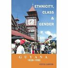 Guyana 1838-1985: Ethnicity, Class and Gender by Steve Garner (Paperback, 2008)