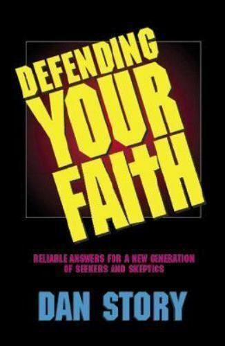 Defending Your Faith : Reliable Answers for a New Generation of Seekers and...