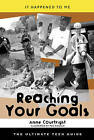 Reaching Your Goals: The Ultimate Teen Guide by Anne Courtright (Hardback, 2009)