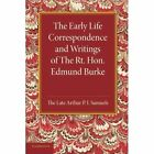 The Early Life Correspondence and Writings of The Rt. Hon. Edmund Burke by Edmund Burke, Arthur P. I. Samuels (Paperback, 2014)
