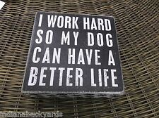 """I work Hard so my Dog can have a Better Life Wooden Box sign 5"""" x 5"""" x 1.75"""""""