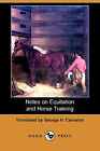 Notes on Equitation and Horse Training (Dodo Press) by J Jacoulet, C Chomel (Paperback / softback, 2009)