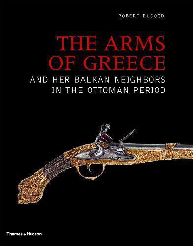 The Arms von Griechenland und Her Balkan Nachbarn in der Ottoman Zeit Robert Elg