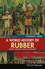 A World History of Rubber: Empire, Industry, and the Everyday by Stephen L. Harp (Hardback, 2015)