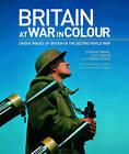 Britain at War in Colour by Stewart Binns, Adrian Wood (Hardback, 2010)