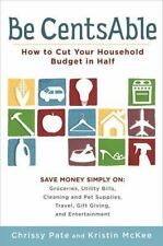 Be CentsAble: How to Cut Your Household Budget in Half - LikeNew - Pate, Chrissy