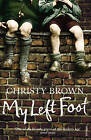 My Left Foot by Christy Brown (Paperback, 1990)