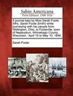 A Journal Kept by Miss Sarah Foote (Mrs. Sarah Foote Smith) While Journeying with Her People from Wellington, Ohio, to Footeville, Town of Nepeuskun, Winnebago County, Wisconsin: April 15 to May 10, 1846. by Sarah Foote (Paperback / softback, 2012)