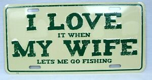 I Love It When My Wife Lets Me Go Fishing Car Truck Tag License Plate Novelty