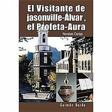 El Visitante de Jasonville-Álvar, el Profeta-Aura : Novelas Cortas by Germán...
