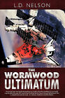 The Wormwood Ultimatum: A Novel by L.D. Nelson (Paperback, 2010)