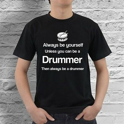 Mens Funny T Shirt Always Be Yourself Unless You Can Be a Drummer Drum Set Music