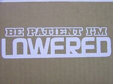 Be patient I'm Lowered slammed car jdm fatlace illest drift decals stickers