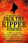 The Mammoth Book of Jack the Ripper Stories: 40 Dark New Tales by Martin Edwards, Michael Gregorio, Alex Howard, Barbara Nadel, Steve Rasnic Tem and Many More by Maxim Jakubowski (Paperback, 2015)