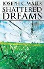 Shattered Dreams by Joseph C Walls (Paperback / softback, 2013)